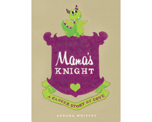 Mama's Knight: A Cancer Story of Love